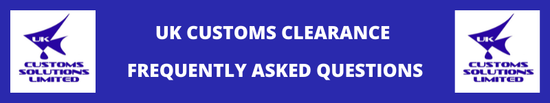 UK CUSTOMS CLEARANCE FREQUENTLY ASKED QUESTIONS FAQS